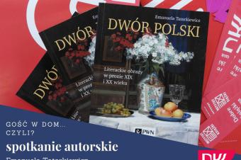 """Gość wdom… czyli """"Dwór Polski"""" Emanueli Tatarkiewicz"""