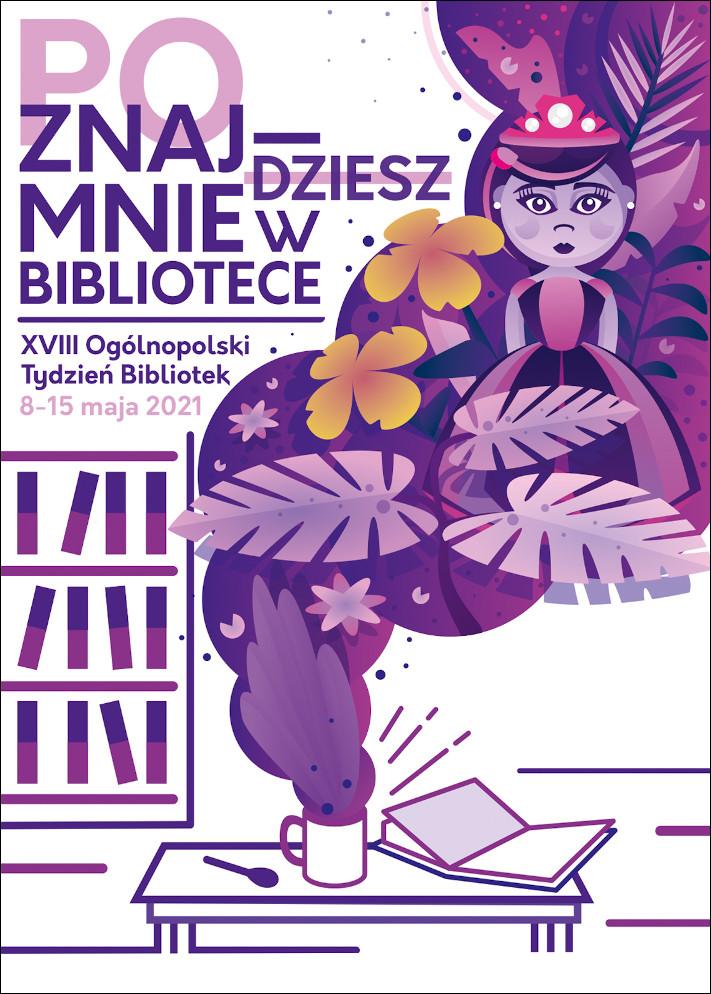 Plakat promujący 18 Ogólnopolski Tygodzień Bibliotek 8-15 maja 2021.